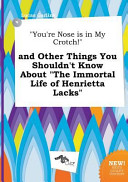You re Nose Is in My Crotch  and Other Things You Shouldn t Know about the Immortal Life of Henrietta Lacks Book