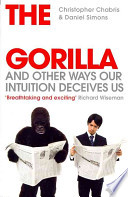 The Invisible Gorilla and Other Ways Our Intuition Deceives Us