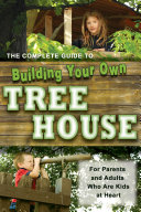 The Complete Guide to Building Your Own Tree House