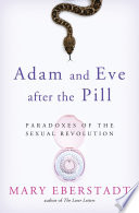 """""""Adam and Eve After the Pill: Paradoxes of the Sexual Revolution"""" by Mary Eberstadt"""