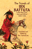 The Travels of Ibn Battuta in the Near East, Asia and Africa 1325-1354