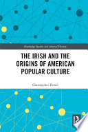 The Irish and the Origins of American Popular Culture