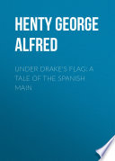 Under Drake s Flag  A Tale of the Spanish Main