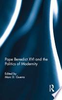 Pope Benedict Xvi And The Politics Of Modernity