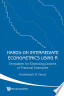 Hands on Intermediate Econometrics Using R  Templates For Extending Dozens Of Practical Examples  With Cd rom
