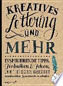 Kreatives Lettering und mehr  : Inspirierende Tipps, Techniken und Ideen, um mit der eigenen Handschrift wunderschöne Kunstwerke zu schaffen