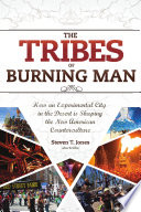 The Tribes Of Burning Man How An Experimental City In The Desert Is Shaping The New American Counterculture