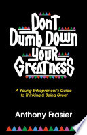 Don t Dumb Down Your Greatness