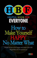 How to Make Yourself Happy No Matter What