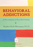 Behavioral Addictions  A New Solution to Very Old Problems