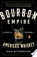 Bourbon Empire  : The Past and Future of America's Whiskey