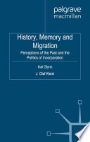 History, Memory and Migration  : Perceptions of the Past and the Politics of Incorporation
