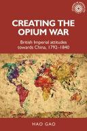 Creating the Opium War