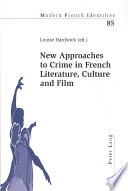 New Approaches To Crime In French Literature Culture And Film