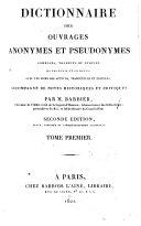 Dictionnaire des ouvrages anonymes et pseudonymes, composés, traduits ou publiés en Français et en Latin, avec les noms des auteurs...