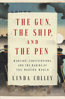 link to The gun, the ship, and the pen : warfare, constitutions, and the making of the modern world in the TCC library catalog