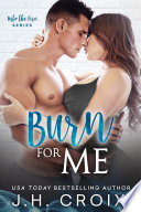 Burn For Me (Steamy Firefighter Second Chance Romance)