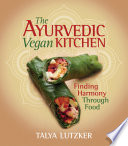 """The Ayurvedic Vegan Kitchen: Finding Harmony Through Food"" by Talya Lutzker"