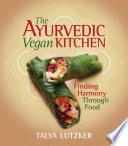 """The Ayurvedic Vegan Kitchen: Finding Harmony Through Food"" by Talya Lutzker"