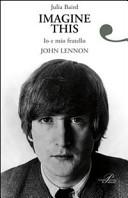 Imagine this  Io e mio fratello John Lennon