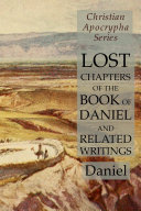 Lost Chapters of the Book of Daniel and Related Writings: Christian Apocrypha Series ebook