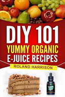 Diy 101 Yummy Organic E juice Recipes