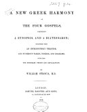 A New Greek Harmony of the Four Gospels, comprising a synopsis and a diatessaron; together with an introductory treatise and numerous tables ... By William Stroud