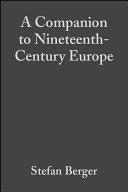A Companion to Nineteenth-Century Europe, 1789 - 1914