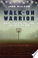 """Walk-On Warrior: Drive, Discipline, and the Will to Win"" by John Willkom"