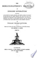 The Bibliographer s Manual of English Literature Containing an Account of Rare  Curious  and Useful Books  Published in Or Relating to Great Britain and Ireland  from the Invention of Printing Book