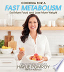 """Cooking for a Fast Metabolism: Eat More Food and Lose More Weight"" by Haylie Pomroy"