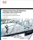 Implementing Cisco Ip Telephony And Video Part 2 Ciptv2 Foundation Learning Guide Ccnp Collaboration Exam 300 075 Ciptv2