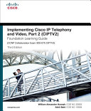 Implementing Cisco IP Telephony and Video, Part 2 (CIPTV2) Foundation Learning Guide (CCNP Collaboration Exam 300-075 CIPTV2) [Pdf/ePub] eBook