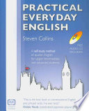 """Practical Everyday English: A New Method of Learning Vocabulary for Upper Intermediate and Advanced Students"" by Steven Collins"