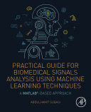 Practical Guide for Biomedical Signals Analysis Using Machine Learning Techniques