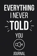 Everything I Never Told You Journal Book
