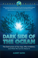 Dark Side of the Ocean: The Destruction of Our Seas, Why It Matters, and What We Can Do About It Pdf/ePub eBook