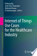 """Internet of Things Use Cases for the Healthcare Industry"" by Pethuru Raj, Jyotir Moy Chatterjee, Abhishek Kumar, B. Balamurugan"