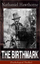 The Birthmark (Psychological Thriller): A Dark Romantic Story on Obsession with Human Perfection From the Renowned American Author of