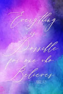 Everything Is Possible for One Who Believes: Christian Journal for Women Blank Lined Notebook to Record Prayer, Praise, Sermons, & Bible Study Inspira