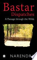Bastar Dispatches  A Passage Through the Wilds