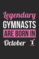 Gymnastics Notebook   Legendary Gymnasts Are Born In October Journal   Birthday Gift for Gymnast Diary
