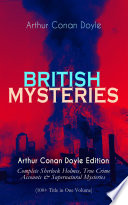British Mysteries Arthur Conan Doyle Edition Complete Sherlock Holmes True Crime Accounts Supernatural Mysteries 100 Title In One Volume