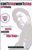 Can't stop won't stop. L'incredibile storia sociale dell'hip-hop