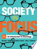 """""""Society in Focus: An Introduction to Sociology"""" by William E. Thompson, Joseph V. Hickey, Mica L. Thompson"""