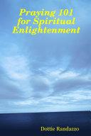 Praying 101 for Spiritual Enlightenment