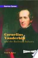Cornelius Vanderbilt and the Railroad Industry
