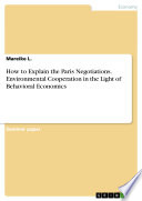 How to Explain the Paris Negotiations  Environmental Cooperation in the Light of Behavioral Economics