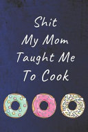 Shit My Mom Taught Me to Cook