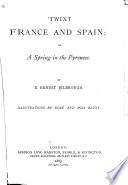 'Twixt France and Spain; Or A Spring in the Pyrenees